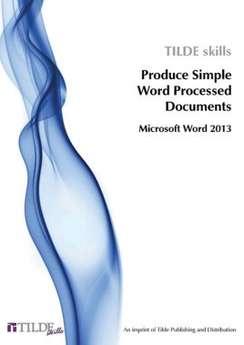 Microsoft Word 2013: Produce Simple Word Processed Documents