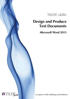 Microsoft Word 2013: Design and Produce Text Documents