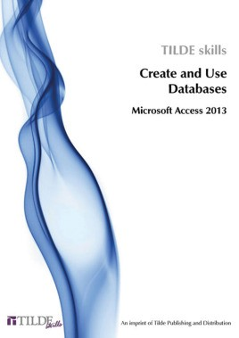 Microsoft Access 2013: Create and Use Databases