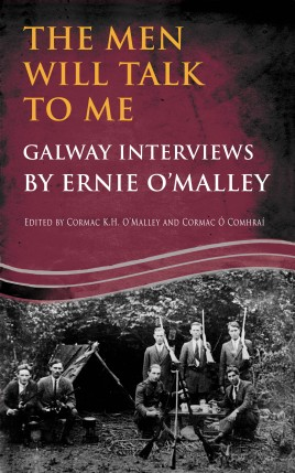 The Men Will Talk to Me: Galway Interviews by Ernie O'Malley