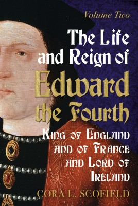 The Life and Reign of Edward the Fourth, King of England and of France and Lord of Ireland. Volume 2