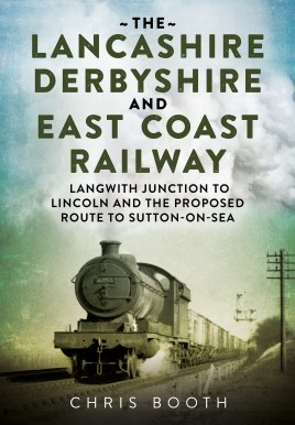 The Lancashire Derbyshire and East Coast Railway. A Pictorial View of the 'Dukeries Route' and Branches Volume 2