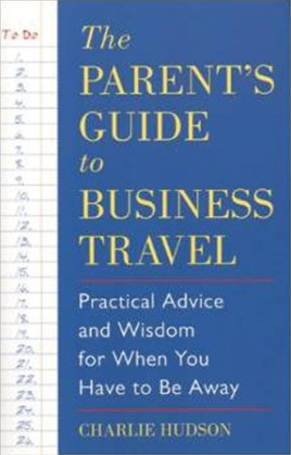 The Parent's Guide to Business Travel