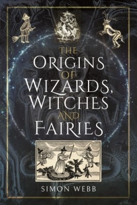 The Origins of Wizards, Witches and Fairies