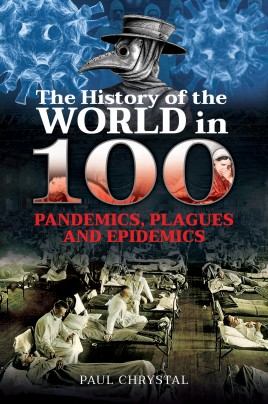 The History of the World in 100 Pandemics, Plagues and Epidemics