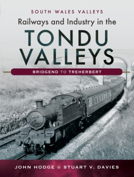 Railways and Industry in the Tondu Valleys: Bridgend to Treherbert