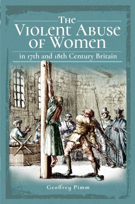 The Violent Abuse of Women in 17th and 18th Century Britain