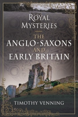 Royal Mysteries: The Anglo-Saxons and Early Britain