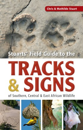 Stuarts' Field Guide to the Tracks & Signs of Southern, Central & East African Wildlife