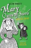 Mary Queen of Scots and All That