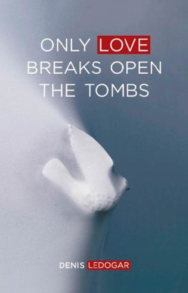 Only Love Breaks Open the Tombs