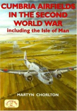 Cumbria Airfields in the Second World War, including the Isle of Man