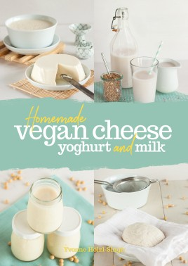 Homemade Vegan Cheese, Yogurt and Milk