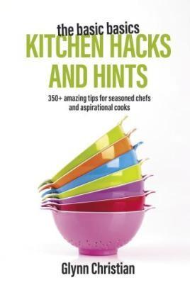 The Basic Basics Kitchen Hacks and Hints Handbook